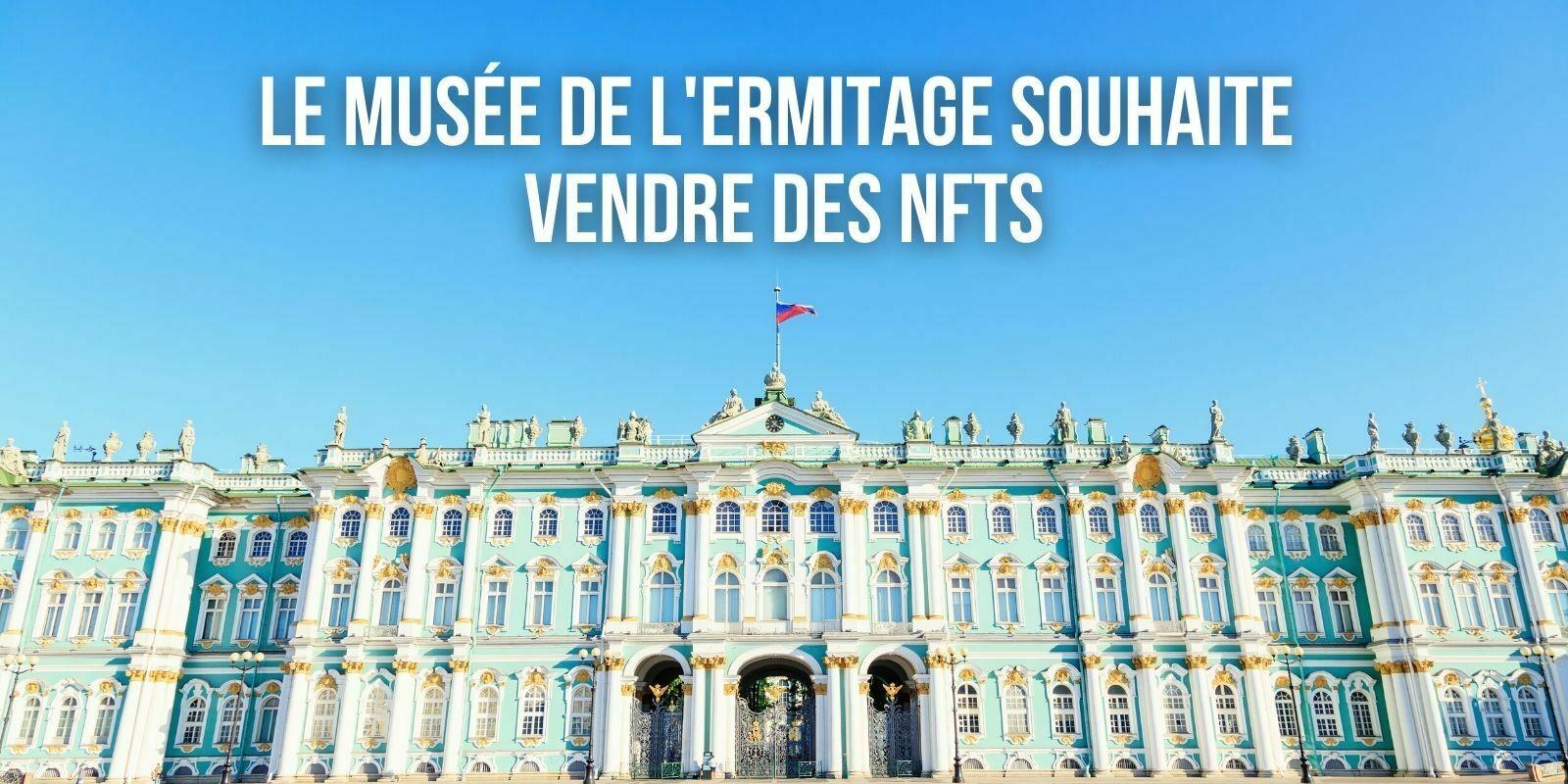 Le célèbre musée russe de l'Ermitage cherche à lever des fonds grâce aux NFTs