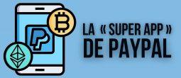 PayPal sur le point de lancer sa «super app» crypto – Que contiendra-t-elle?