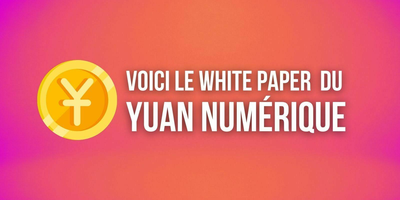 La Chine dévoile le white paper du yuan numérique et confirme l'utilisation de smart contracts