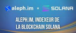 Aleph.im (ALEPH) lance une solution d'indexation pour la blockchain Solana (SOL)