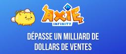 Axie Infinity (AXS) devient le premier jeu NFT à dépasser un milliard de dollars de ventes