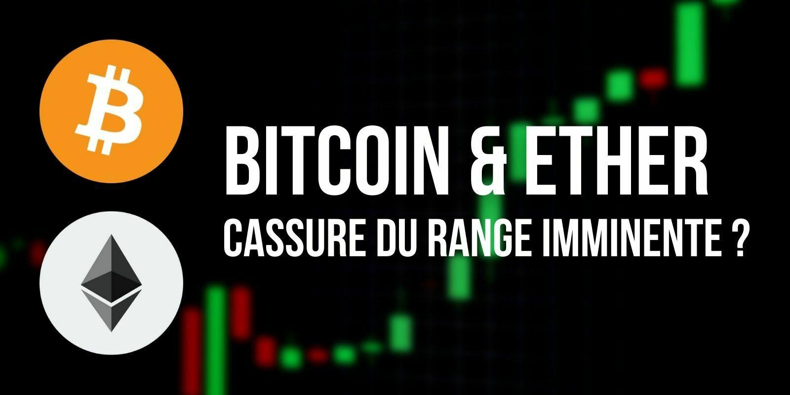 Le Bitcoin (BTC) et l'Ether (ETH) tentent la cassure par le haut de leur range