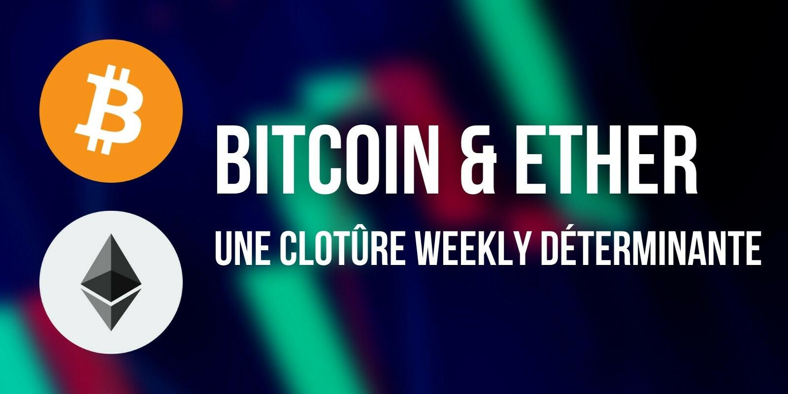 Le Bitcoin (BTC) et l'Ether (ETH) font face à une importante clôture hebdomadaire
