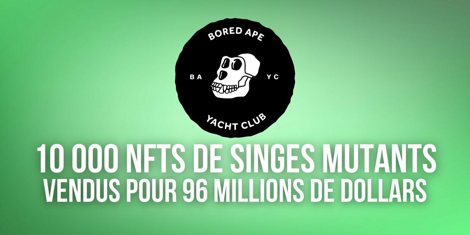 Bored Ape Yacht Club – 96 millions de dollars de NFTs de singes mutants vendus en une heure