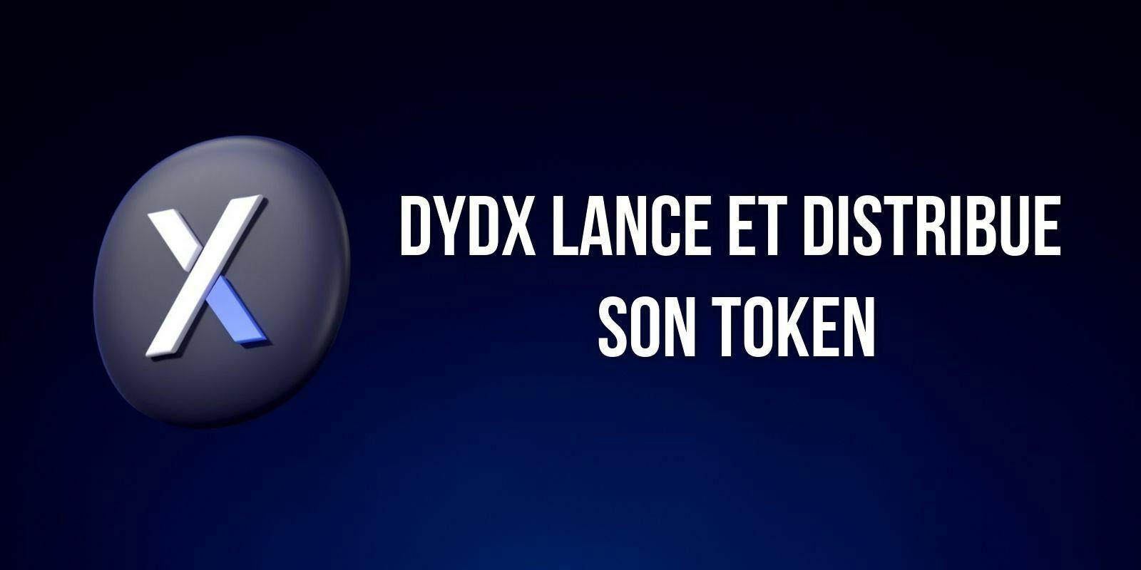 L'exchange décentralisé (DEX) dYdX lance son token et en distribue 75 millions