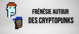 La folie des CryptoPunks se poursuit avec un volume de 46M$ en 24 heures