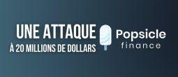 Un hacker exploite un bug de Popsicle Finance et draine 20 millions de dollars