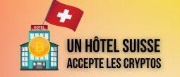 Cet hôtel suisse accepte les paiements en Bitcoin (BTC) et en Ether (ETH)