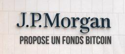 JPMorgan lance un fonds Bitcoin (BTC) pour ses clients fortunés