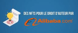 Alibaba lance une plateforme de NFTs destinée à la vente de droits d'auteur