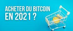 Est-il trop tard pour acheter du Bitcoin (BTC) en 2021?