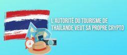 L'Autorité du tourisme de Thaïlande souhaite lancer sa propre cryptomonnaie