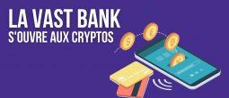 La Vast Bank permet désormais l'achat de cryptomonnaies depuis son compte bancaire