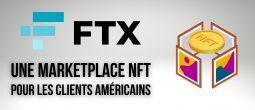 FTX lance une place de marché de NFTs pour ses clients basés aux États-Unis