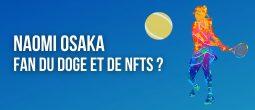 La joueuse de tennis professionnelle Naomi Osaka s'intéresse aux cryptomonnaies et lance des NFTs