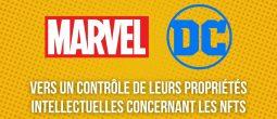 Marvel et DC Comics interdisent aux artistes de vendre des NFTs inspirés de leurs univers respectifs