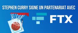 Le joueur NBA Stephen Curry signe un partenariat avec FTX et en devient actionnaire