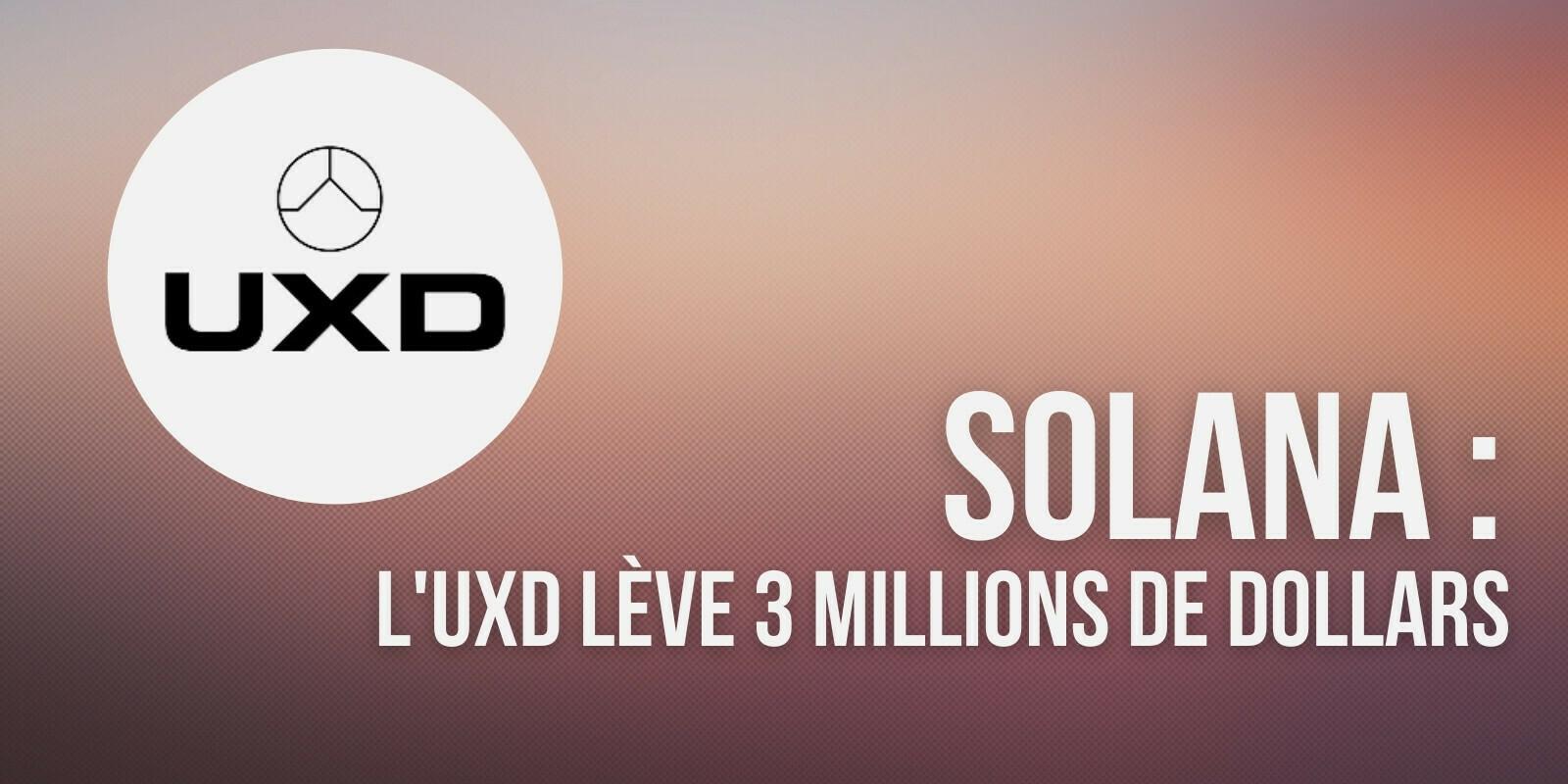 Solana (SOL) : levée de fonds de 3 millions de dollars pour le stablecoin UXD