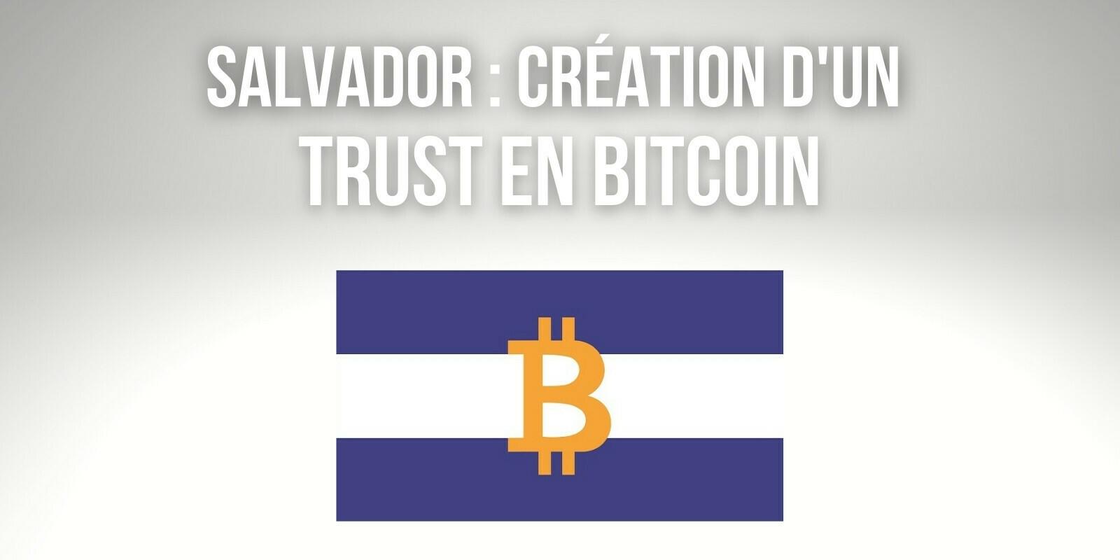 Salvador : création d'un trust de 150 millions de dollars en Bitcoin (BTC) pour faciliter les échanges