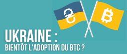 L'Ukraine, prochain pays à faire du Bitcoin (BTC) une monnaie ayant cours légal?