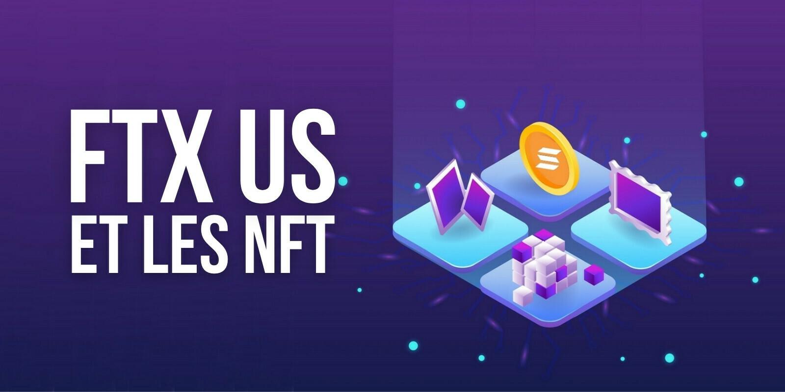 FTX US lance une place de marché pour les NFT de Solana (SOL) et prochainement Ethereum (ETH)