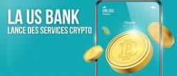 La US Bank commence à offrir des services de garde de cryptomonnaies