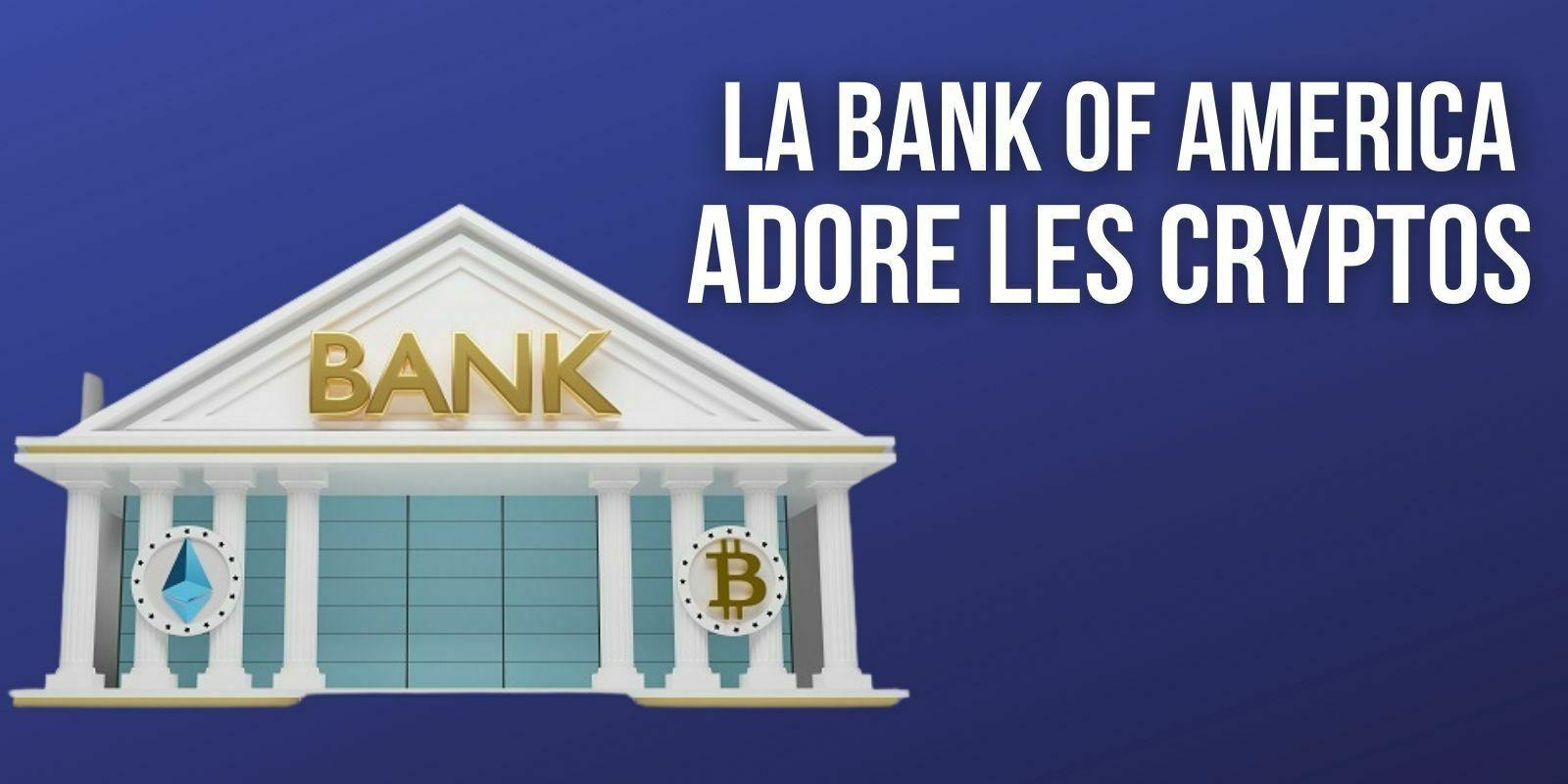 La Bank of America considère que les cryptomonnaies sont «le marché le plus passionnant de ces dernières années »
