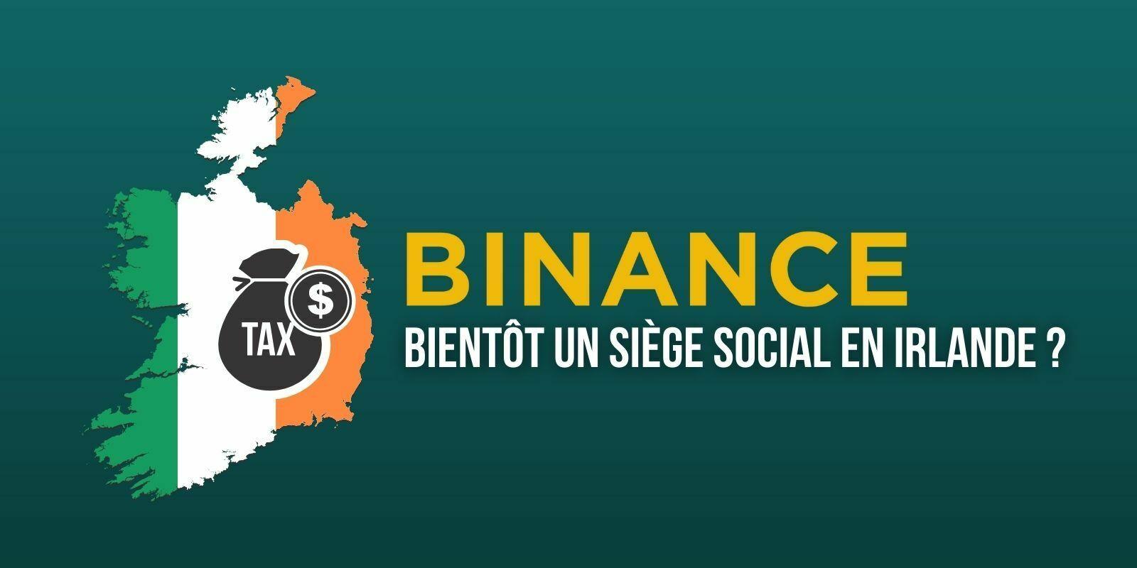 Binance envisage d'installer son siège social en Irlande pour calmer les régulateurs
