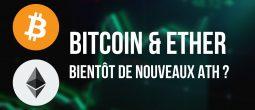 Le Bitcoin (BTC) et l'Ether (ETH) en route vers leurs records historiques ?