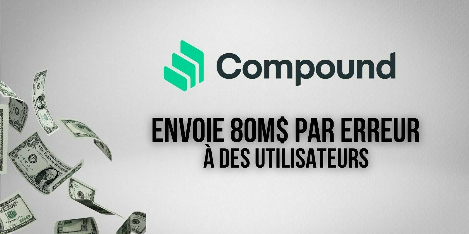 Le protocole DeFi Compound (COMP) envoie 80M$ par erreur à plusieurs utilisateurs