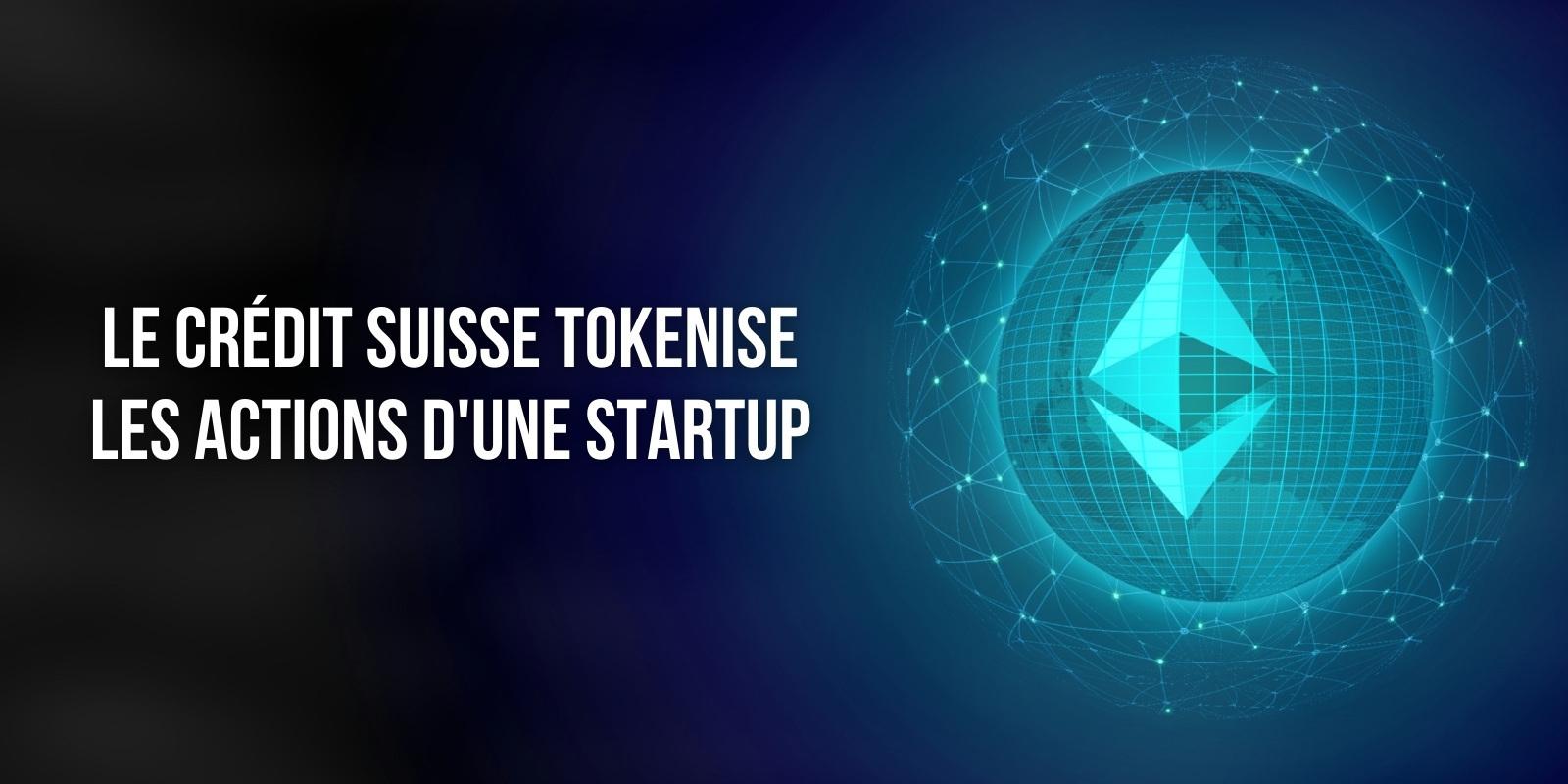 Crédit Suisse accompagne une startup dans la tokenisation de ses actions en partenariat avec Taurus