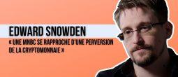 Pour Edward Snowden, les MNBC sont des « monnaies crypto-fascistes » dangereuses pour les épargnants
