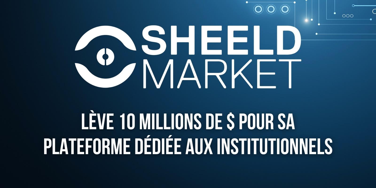 France : la plateforme pour institutionnels SheeldMarket lève 10 millions de dollars