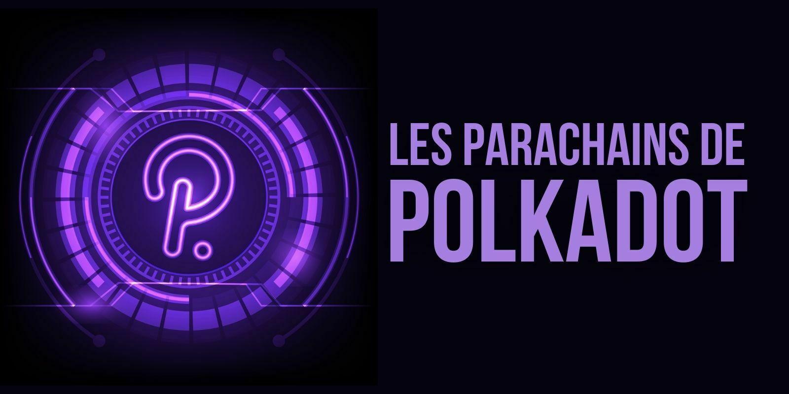 Polkadot annonce le lancement des parachains – Le cours du DOT prend +25%