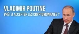 Vladimir Poutine est-il vraiment prêt à accepter les cryptomonnaies en tant que moyen de paiement ?