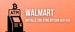 Walmart a installé 200 distributeurs automatiques de Bitcoin (BTC) dans ses supermarchés américains